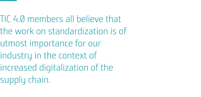 TIC 4.0 members all believe that the work on standardization is of utmost importance for our industry in the context of increased digitalization of the supply chain.